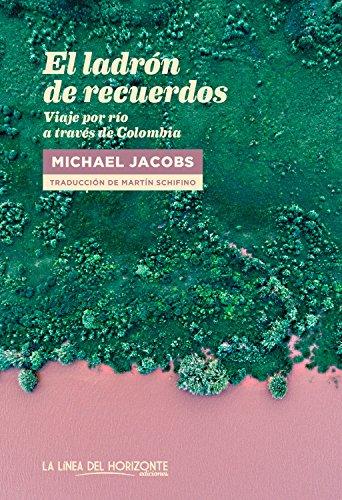 El ladrón de recuerdos: Viaje por río a través de Colombia (Fuera de sí. Contemporáneos nº 10) par Michael Jacobs