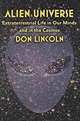 [Alien Universe: Extraterrestrial Life in Our Minds and in the Cosmos] (By: Don Lincoln) [published: November, 2013]