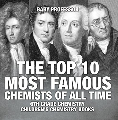 The Top 10 Most Famous Chemists of All Time - 6th Grade Chemistry | Children's Chemistry Books
