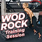 Workout Music Source - Wod Rock Training Session (60 Min Non-Stop Workout of the Day Ideal for Gym, Crossfit, Running, Jogging, Cardio and Fitness)