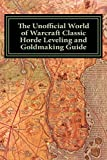 The Unofficial World of Warcraft Classic Horde Leveling and Goldmaking Guide: Level Fast and Get Rich!...