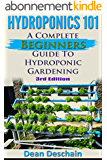Hydroponics 101: A Complete Beginner's Guide to Hydroponic Gardening (3rd Edition) (greenhouse, hydroponics system, aquaponics, aquaculture, grow lights, hydrofarm, herb garden) (English Edition)