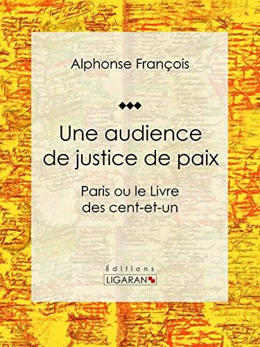 Une audience de justice de paix: Paris ou le Livre des cent-et-un par Alphonse François