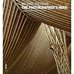 The  source of any photograph is not the camera, or even the scene viewed  through the viewfinder - it is in the mind of the photographer. In The  Photographer's Mind, photographer and author Michael Freeman unravels  the mystery behind the creati...
