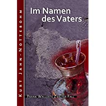 Im Namen des Vaters: Frank Wallerts zweiter Fall (Frank Wallerts Fälle 2)