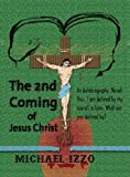 The 2nd Coming of Jesus Christ: The Second Coming of Jesus Christ by Michael Lee Edward Izzo (2014-06-03)