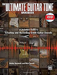 The Ultimate Guitar Tone Handbook: A Definitive Guide to Creating and Recording Great Guitar Sounds (Book & DVD) (Alfred's Pro Audio)