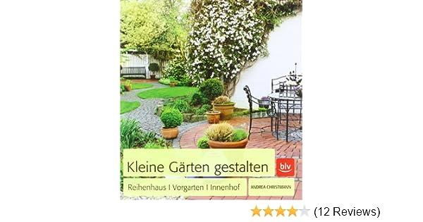 Kleine gärten gestalten reihenhaus · vorgarten · innenhof amazon de andrea christmann bücher