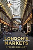 London's Markets: From Smithfield to Portobello Road (English Edition)