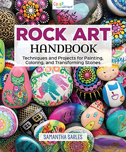Rock Art Handbook: Techniques and Projects for Painting, Coloring, and Transforming Stones -
