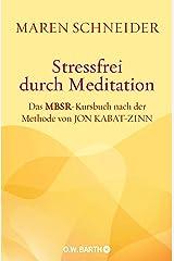 Stressfrei durch Meditation: Das MBSR-Kursbuch nach der Methode von Jon Kabat-Zinn Broschiert