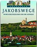 Abenteuer - JAKOBSWEGE durch DEUTSCHLAND und die SCHWEIZ - Ein Bildband mit 250 Bildern auf 128 Seiten - STÜRTZ Verlag