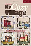My Cozy Village: 9 Quilt Blocks to Applique and Embroider