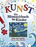 Kunst - Ein Mitmachbuch für Kinder: Malen und gestalten wie ein echter Künstler