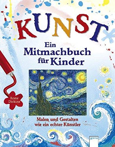Kunst - Ein Mitmachbuch für Kinder: Malen und gestalten wie ein echter Künstler (Malen Kunst)