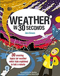 Weather in 30 Seconds: 30 amazing topics for weather whizz kids explained in half a minute (Children's 30 Second)
