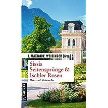 Sissis Seitensprünge & Ischler Rosen: Heiteres & Kriminelles (Kriminalromane im GMEINER-Verlag)