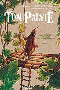 Tom Patate, tome 1 : la sociéte secrète des Granmanitous par Emmanuelle Maisonneuve
