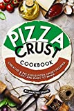 #7: Pizza Crust Cookbook: Creative Delicious Pizza Crust Recipes that are Easy to Make