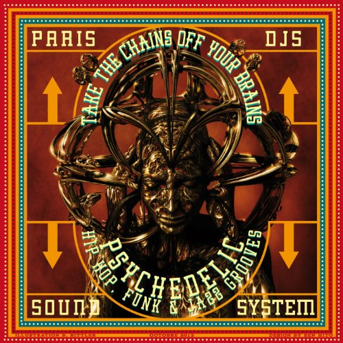 Paris Djs Soundsystem - Take the Chains off Your Brains - Psychedelic Hip Hop, Funk & Jazz Grooves -