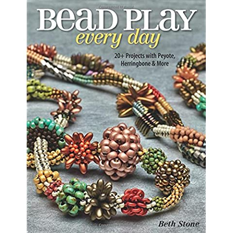 Bead Play Every Day: 20+ Projects with Peyote, Herringbone & More