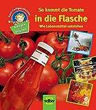 Schauen und Staunen, Bd.  8: So kommt die Tomate in die Flasche. Wie Lebensmittel entstehen. Foto-Sachgeschichten