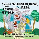I Love My Dad -Ti voglio bene, papà (English Italian Bilingual Collection)