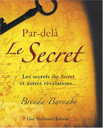 Par-delà Le Secret : Les secrets du Secret et autres révélations...