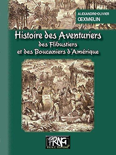 Histoire des Aventuriers, des Flibustiers et des Boucaniers d'Amérique (PRNG) par Alexandre-Olivier Oexmelin