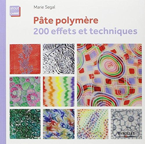 Pâte polymère : 200 effets et techniques par Marie Segal