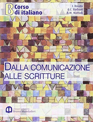 Corso di italiano. Dalla comunicazione alle scritture. Per il biennio