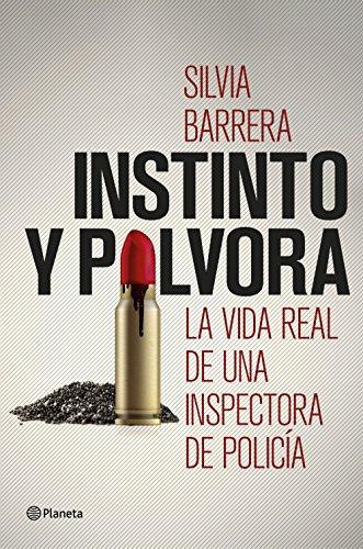 Instinto y pólvora: La vida real de una inspectora de policía por Silvia Barrera