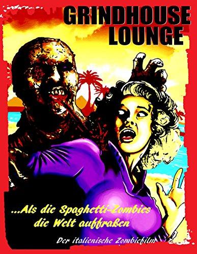 Grindhouse Lounge: ...Als die Spaghetti-Zombies die Welt auffraßen - Der italienische Zombiefilm: Hardcover-Edition Cover A -