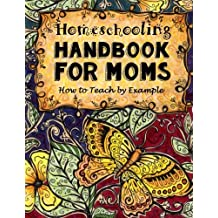 Homeschooling Handbook for Moms: How to Teach by Example (Do-It-Yourself Homeschooling Activity Books, Doodle Books, Handbooks, Journals & Planners for Moms)