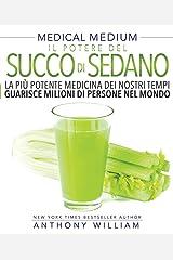 Il Potere del Succo di Sedano: La più potente medicina dei nostri tempi guarisce milioni di persone nel mondo (Italian Edition) Kindle Edition