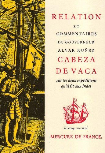 Relation et commentaires du gouverneur Alvar Nuñez Cabeza de Vaca sur les deux expéditions qu'il fit aux Indes (Le Temps retrouvé)|Le Temps retrouvé par Álvar Núñez Cabeza de Vaca