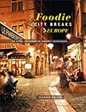 Foodie City Breaks: Europe: 25 cities, 250 essential eating experiences