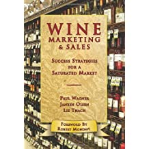 Wine Marketing & Sales: Success Strategies for a Saturated Market by Liz Thach (2007-03-30)
