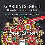 GIARDINI SEGRETI - Libro da Colorare per Adulti: 36 Illustrazioni Floreali da colorare - Anti-stress