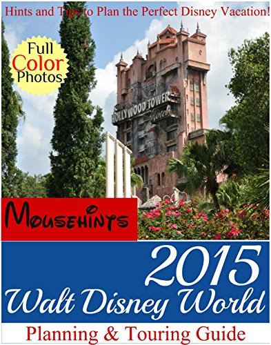 2015 Walt Disney World Planning & Touring Guide: Hints and Tips to Plan the Perfect Disney Vacation (English Edition) - Disney Guide Planning