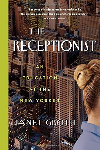 The Receptionist: An Education at The New Yorker Reprint Edition by Groth, Janet (2013) Paperback