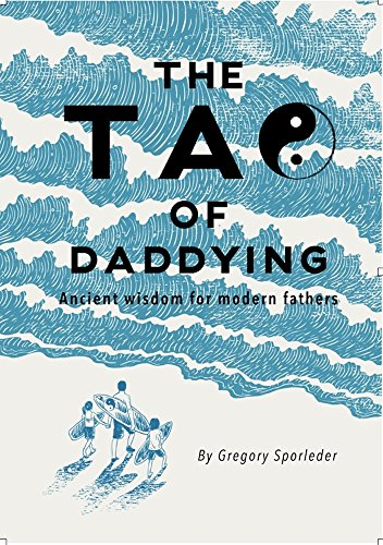 The Tao of Daddying: ancient wisdom for modern fathers (English Edition)