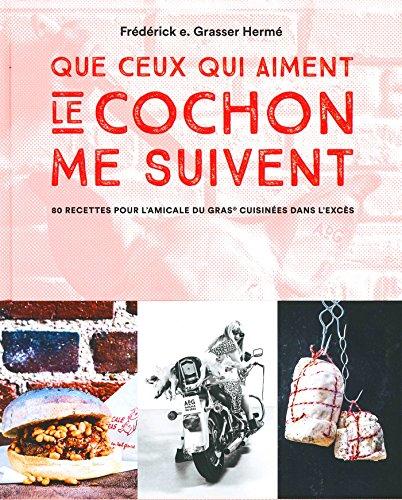 Que ceux qui aiment le cochon me suivent par Frédérick Grasser-Hermé