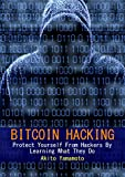 Bitcoin Hacking: Protect Yourself From Hackers By Learning What They Do (Cryptocurrency Book 3)