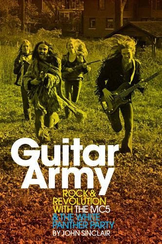 Guitar Army: Rock and Revolution with The MC5 and the White Panther Party (Panther Mc5)