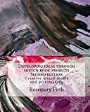 Developing ideas through sketch book projects: Creative mixed media for students, artists and textile artists