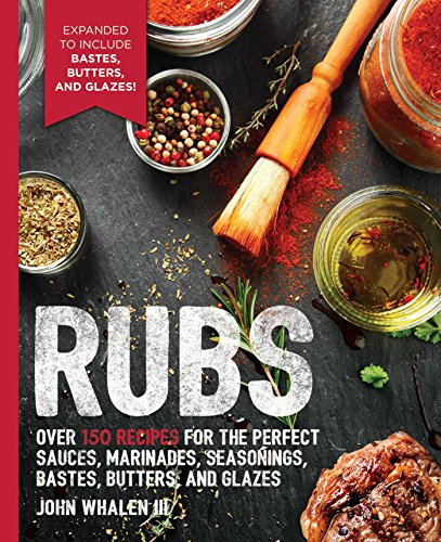 Rubs: Over 150 Recipes for the P...