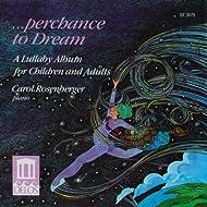 Piano Recital: Rosenberger, Carol - Kabalevsky, D. / Tchaikovsky, P. (Perchance To Dream - A Lullaby Album For Children And Adults)