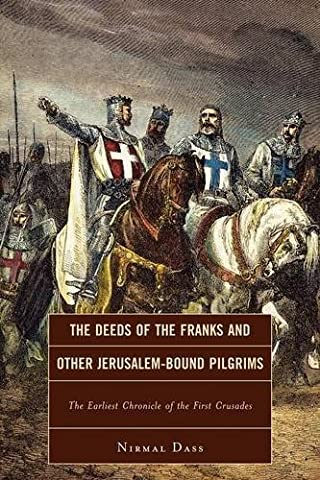 The Deeds of the Franks and Other Jerusalem-Bound Pilgrims: The Earliest Chronicle of the First Crusade by Nirmal Dass (2011-09-01)