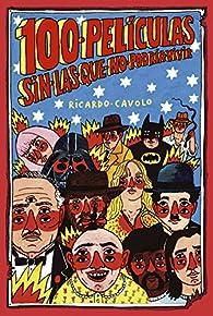 100 películas sin las que no podría vivir par Ricardo Cavolo
